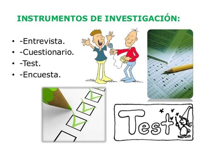 INSTRUMENTOS DE INVESTIGACIÓN:•   -Entrevista.•   -Cuestionario.•   -Test.•   -Encuesta.