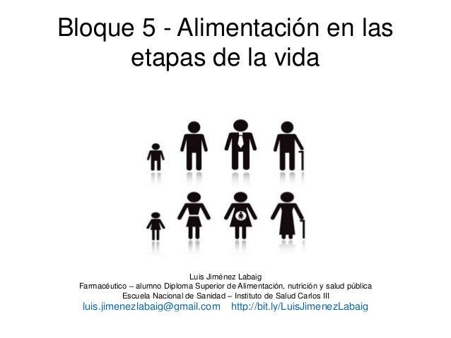 Bloque 5 - Alimentación en las etapas de la vida Luis Jiménez Labaig Farmacéutico – alumno Diploma Superior de Alimentació...