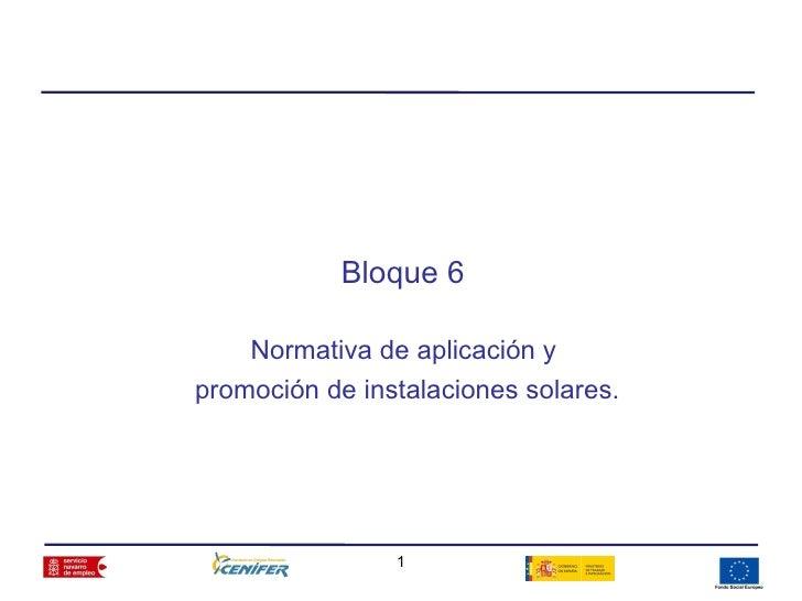 Bloque 6    Normativa de aplicación ypromoción de instalaciones solares.                1