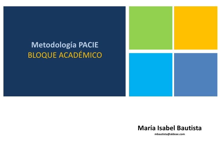 Metodología PACIEBLOQUE ACADÉMICO<br />María Isabel Bautistambautista@aldeae.com<br />