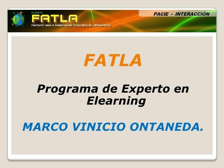 FATLA<br />Programa de Experto en Elearning<br />MARCO VINICIO ONTANEDA.<br />