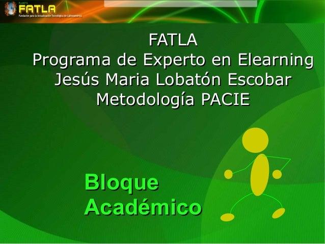 FATLAFATLA Programa de Experto en ElearningPrograma de Experto en Elearning Jesús Maria Lobatón EscobarJesús Maria Lobatón...