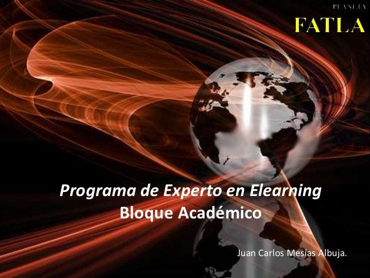 PLANETAFATLA<br />Programa de Experto en ElearningBloque Académico<br />Juan Carlos Mesías Albuja.<br />