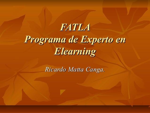 FATLAPrograma de Experto en      Elearning    Ricardo Matta Canga.