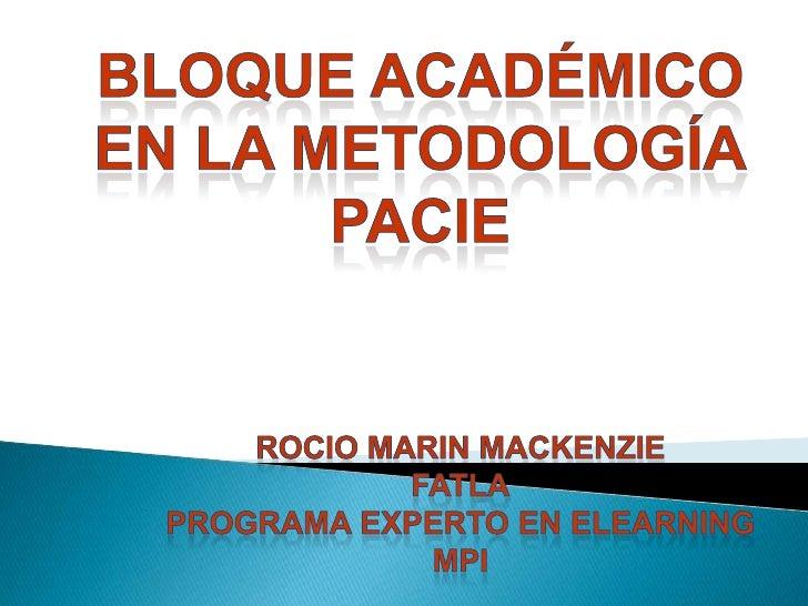 Bloque académico<br />En la metodología<br />Pacie<br />ROCIO MARIN MACKENZIE<br />FATLA<br />programa experto en elearnin...