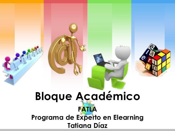 Bloque Académico             FATLAPrograma de Experto en Elearning         Tatiana Díaz