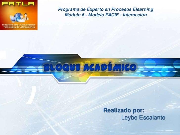 LOGO   Programa de Experto en Procesos Elearning          Módulo 6 - Modelo PACIE - Interacción                          R...