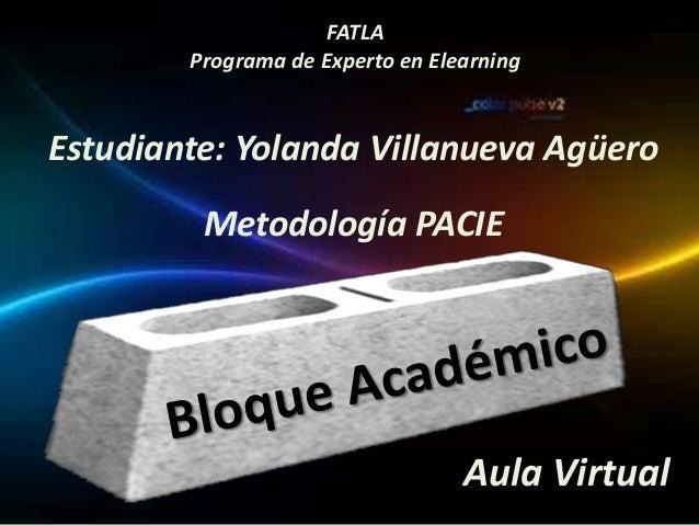 FATLA        Programa de Experto en ElearningEstudiante: Yolanda Villanueva Agüero         Metodología PACIE              ...