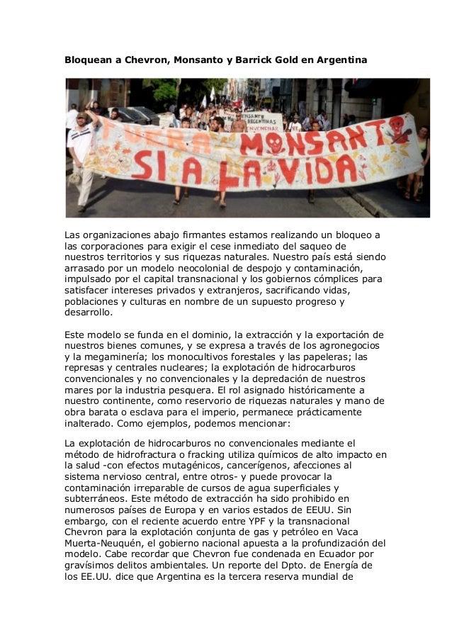 Bloquean a Chevron, Monsanto y Barrick Gold en Argentina Las organizaciones abajo firmantes estamos realizando un bloqueo ...