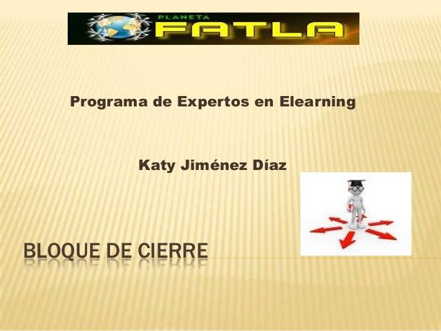 Programa de Expertos en Elearning           Katy Jiménez DíazBLOQUE DE CIERRE