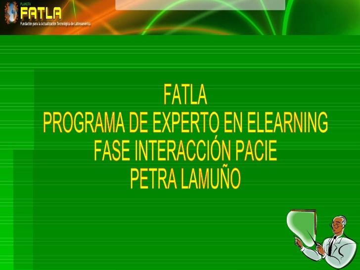 FATLA PROGRAMA DE EXPERTO EN ELEARNING FASE INTERACCIÓN PACIE PETRA LAMUÑO