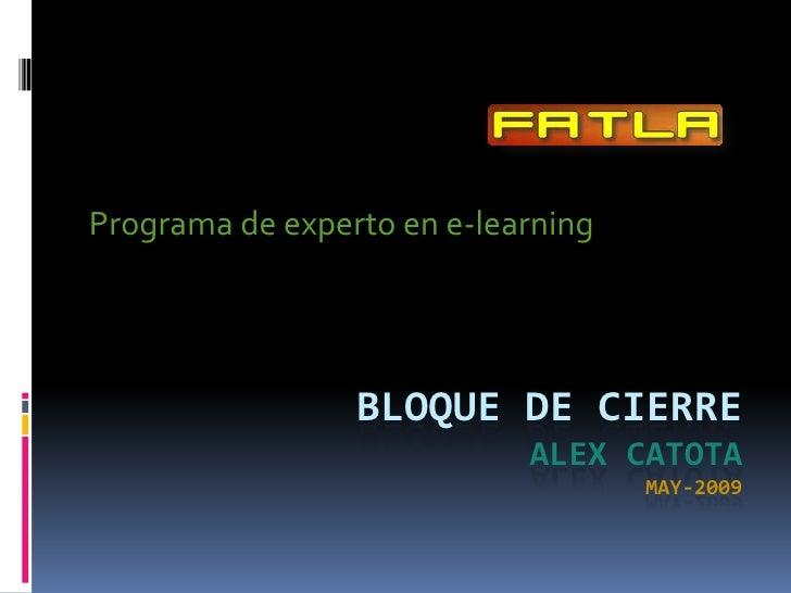 Programa de experto en e-learning                      BLOQUE DE CIERRE                             ALEX CATOTA           ...
