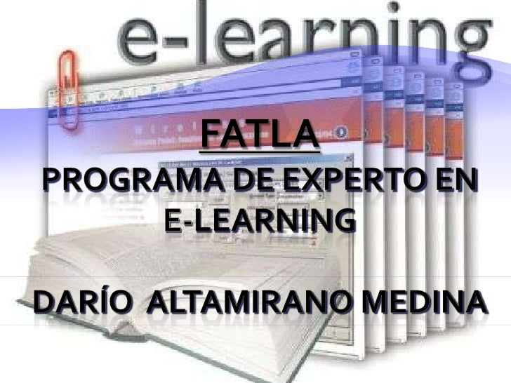 FATLAPrograma de Experto en E-learningDarío  Altamirano Medina<br />