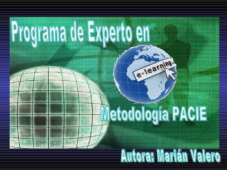 Programa de Experto en  Metodología PACIE Autora: Marián Valero