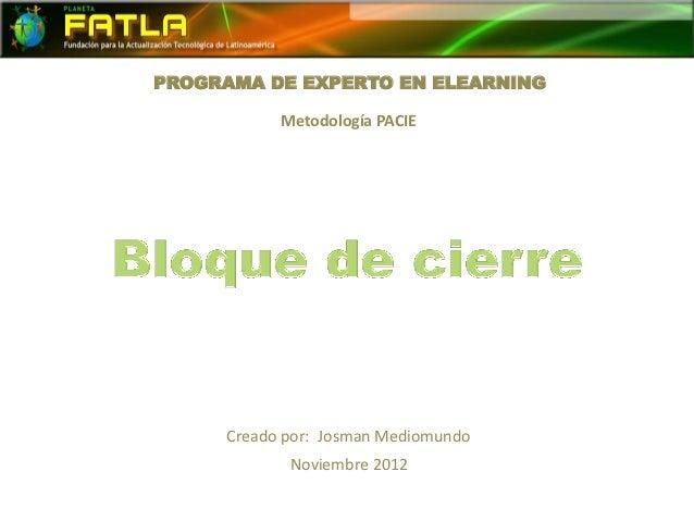 PROGRAMA DE EXPERTO EN ELEARNING           Metodología PACIE     Creado por: Josman Mediomundo            Noviembre 2012