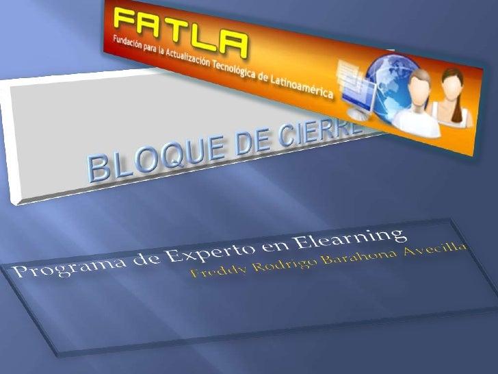 Bloque de cierre<br />Programa de Experto en Elearning<br />Freddy Rodrigo Barahona Avecilla<br />