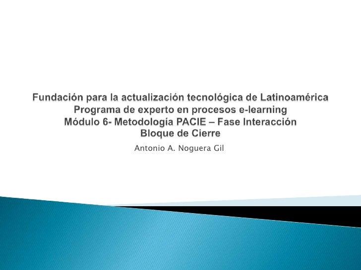 Fundación para la actualización tecnológica de LatinoaméricaPrograma de experto en procesos e-learningMódulo 6- Metodologí...