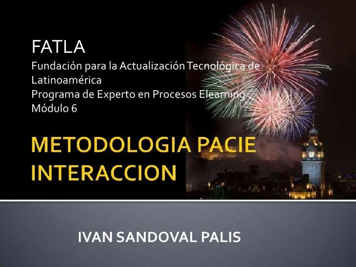 METODOLOGIA PACIEINTERACCION<br />FATLA<br />Fundación para la Actualización Tecnológica deLatinoaméricaPrograma de Expert...