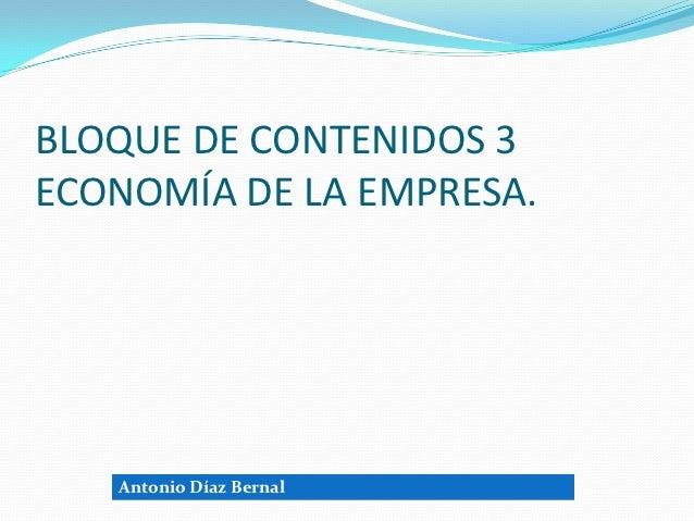 BLOQUE DE CONTENIDOS 3ECONOMÍA DE LA EMPRESA.   Antonio Díaz Bernal