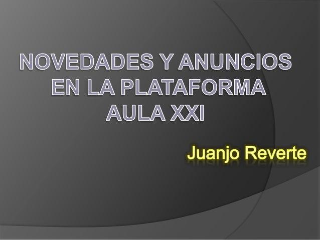 NOVEDADES Y ANUNCIOS EN LA PLATAFORMA AULA XXI  Juanjo Reverte
