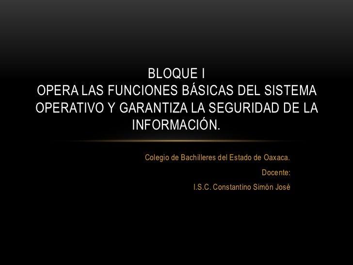 BLOQUE IOPERA LAS FUNCIONES BÁSICAS DEL SISTEMAOPERATIVO Y GARANTIZA LA SEGURIDAD DE LA             INFORMACIÓN.          ...