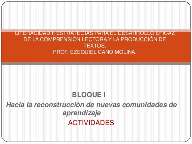 BLOQUE I Hacia la reconstrucción de nuevas comunidades de aprendizaje ACTIVIDADES LITERACIDAD II ESTRATEGIAS PARA EL DESAR...