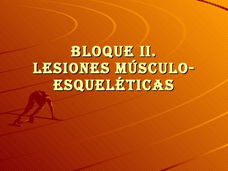 BLOQUE ii. LESIONES MÚSCULO- ESQUELÉTICAS