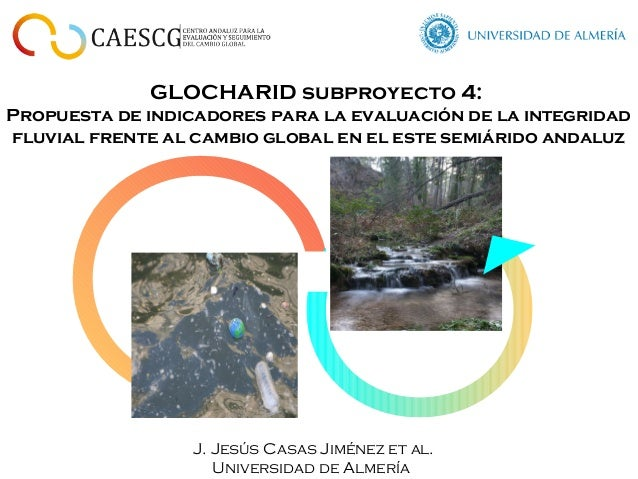 GLOCHARID subproyecto 4: Propuesta de indicadores para la evaluación de la integridad fluvial frente al cambio global en e...