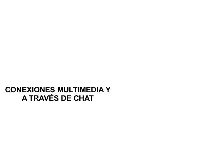 CONEXIONES MULTIMEDIA Y   A TRAVÉS DE CHAT