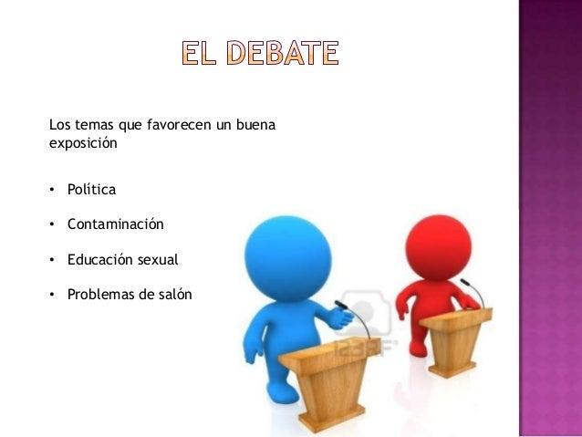 Los temas que favorecen un buenaexposición• Política• Contaminación• Educación sexual• Problemas de salón