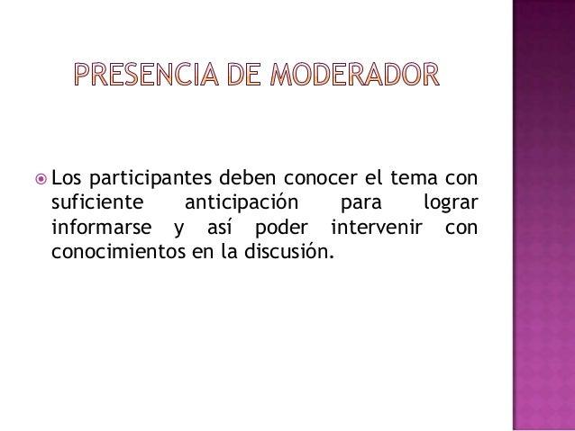  Los participantes deben conocer el tema consuficiente anticipación para lograrinformarse y así poder intervenir conconoc...