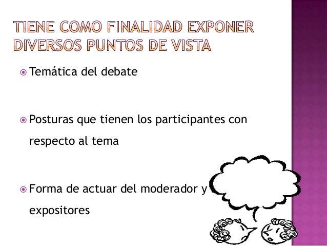  Temática del debate Posturas que tienen los participantes conrespecto al tema Forma de actuar del moderador y losexpos...