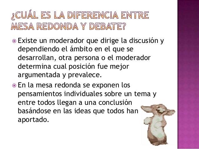  Existe un moderador que dirige la discusión ydependiendo el ámbito en el que sedesarrollan, otra persona o el moderadord...