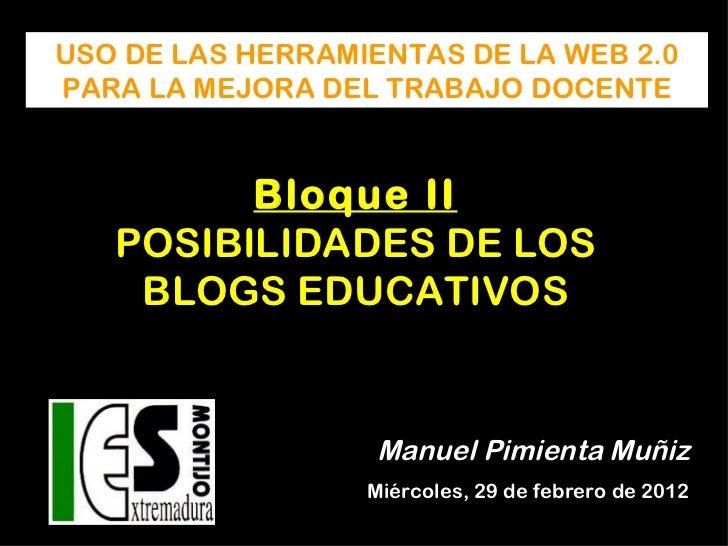 Bloque II POSIBILIDADES DE LOS BLOGS EDUCATIVOS USO DE LAS HERRAMIENTAS DE LA WEB 2.0 PARA LA MEJORA DEL TRABAJO DOCENTE M...