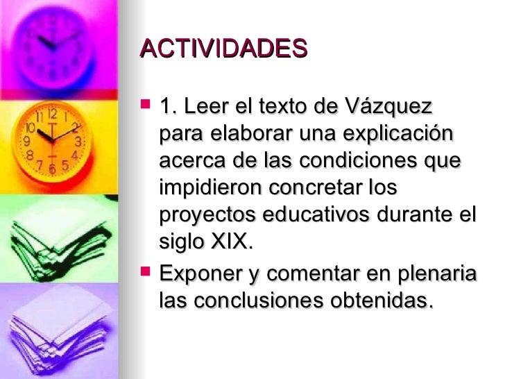 ACTIVIDADES <ul><li>1. Leer el texto de Vázquez para elaborar una explicación acerca de las condiciones que impidieron con...