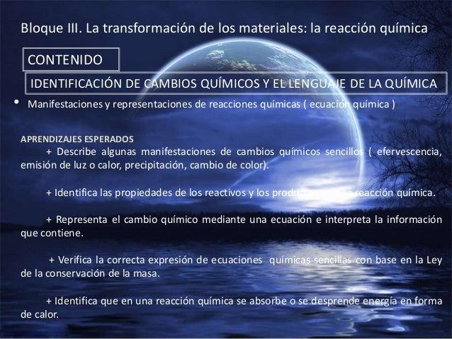 Bloque III. La transformación de los materiales: la reacción química     CONTENIDO      IDENTIFICACIÓN DE CAMBIOS QUÍMICOS...