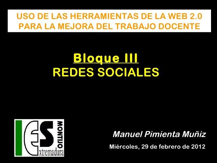USO DE LAS HERRAMIENTAS DE LA WEB 2.0PARA LA MEJORA DEL TRABAJO DOCENTE         Bloque III       REDES SOCIALES           ...