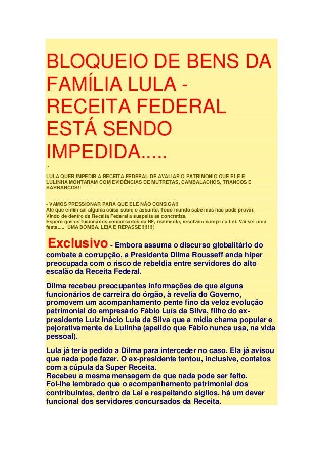 BLOQUEIO DE BENS DA FAMÍLIA LULA - RECEITA FEDERAL ESTÁ SENDO IMPEDIDA....... LULA QUER IMPEDIR A RECEITA FEDERAL DE AVALI...