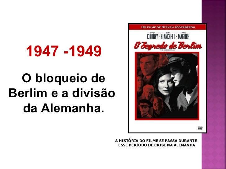 1947 -1949 O bloqueio de Berlim e a divisão  da Alemanha. A HISTÓRIA DO FILME SE PASSA DURANTE  ESSE PERÍODO DE CRISE NA A...