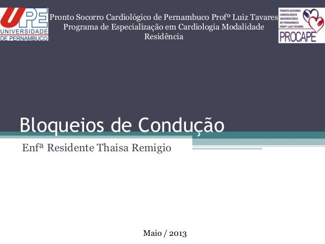 Bloqueios de ConduçãoEnfª Residente Thaisa RemigioPronto Socorro Cardiológico de Pernambuco Profº Luiz TavaresPrograma de ...
