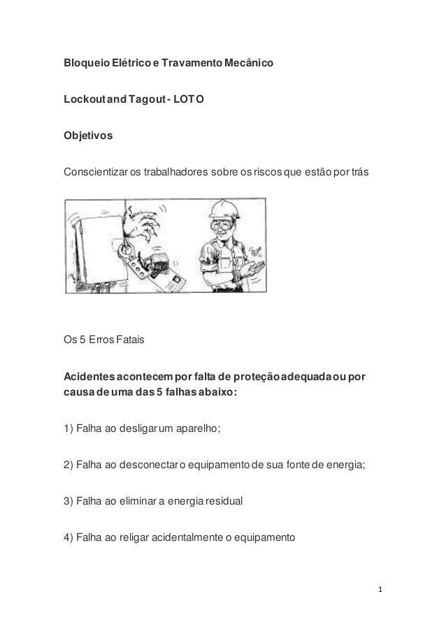 1  Bloqueio Elétrico e Travamento Mecânico  Lockout and Tagout - LOTO  Objetivos  Conscientizar os trabalhadores sobre os ...