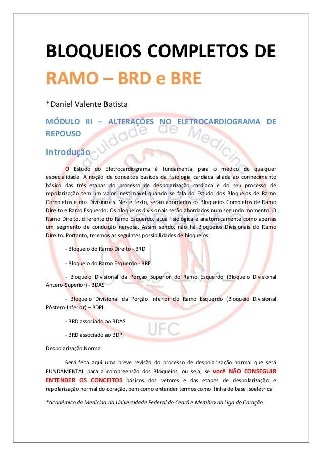 BLOQUEIOS COMPLETOS DERAMO – BRD e BRE*Daniel Valente BatistaMÓDULO III – ALTERAÇÕES NO ELETROCARDIOGRAMA DEREPOUSOIntrodu...