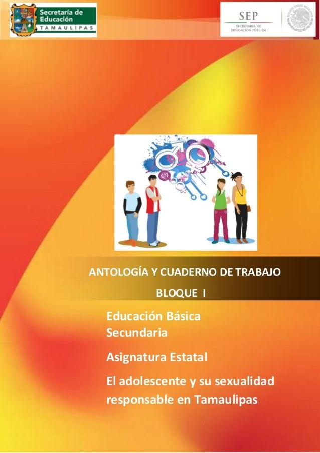 ~ 1 ~  ANTOLOGÍA Y CUADERNO DE TRABAJO  BLOQUE I  Educación Básica  Secundaria  Asignatura Estatal  El adolescente y su se...