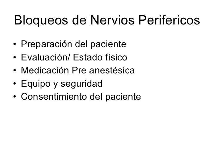 Bloqueos de Nervios Perifericos  <ul><li>Preparación del paciente </li></ul><ul><li>Evaluación/ Estado físico </li></ul><u...