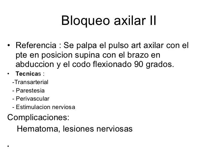 Bloqueo axilar II <ul><li>Referencia : Se palpa el pulso art axilar con el pte en posicion supina con el brazo en abduccio...