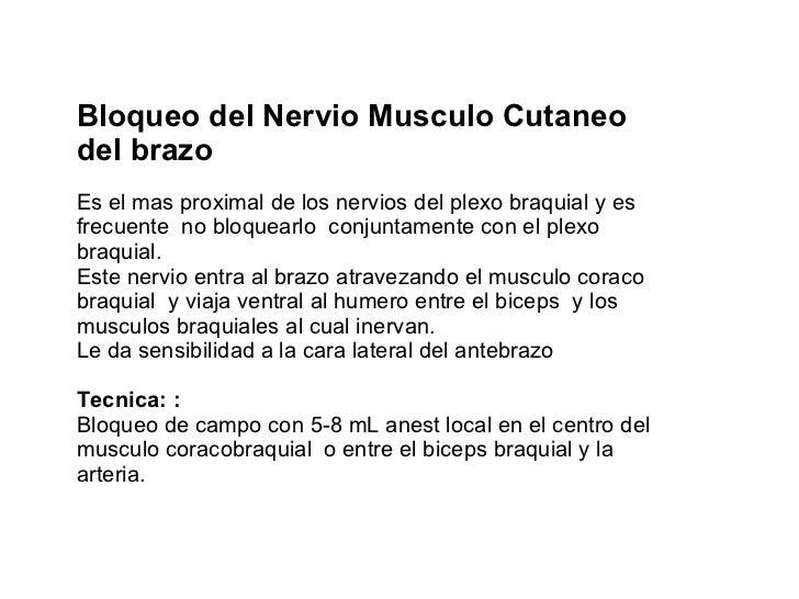 Bloqueo del Nervio Musculo Cutaneo  del brazo Es el mas proximal de los nervios del plexo braquial y es frecuente  no bloq...