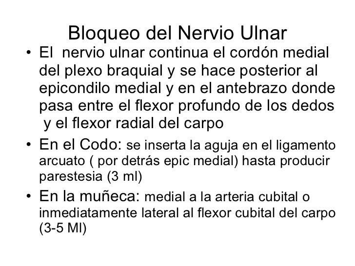 Bloqueo del Nervio Ulnar <ul><li>El  nervio ulnar continua el cordón medial del plexo braquial y se hace posterior al epic...