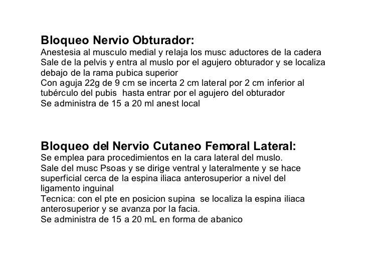 Bloqueo Nervio Obturador: Anestesia al musculo medial y relaja los musc aductores de la cadera Sale de la pelvis y entra a...