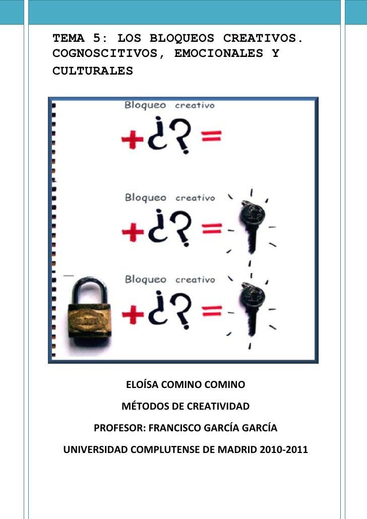 TEMA 5: LOS BLOQUEOS CREATIVOS.<br />-412751097915COGNOSCITIVOS, EMOCIONALES Y CULTURALES<br />ELOÍSA COMINO COMINO<br />M...
