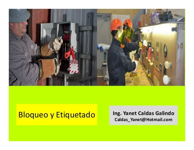 Bloqueo y etiquetado Ing. Yanet Caldas Galindo CIP: 115456 Caldas_Yanet@Hotmail.com
